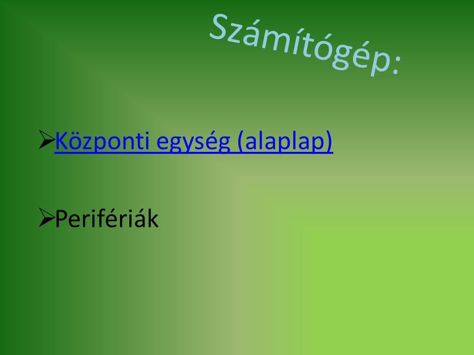 Számítógép:  Központi egység (alaplap) Központi egység (alaplap)  Perifériák