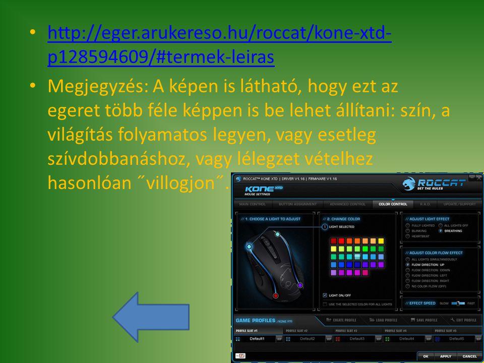 http://eger.arukereso.hu/roccat/kone-xtd- p128594609/#termek-leiras http://eger.arukereso.hu/roccat/kone-xtd- p128594609/#termek-leiras Megjegyzés: A