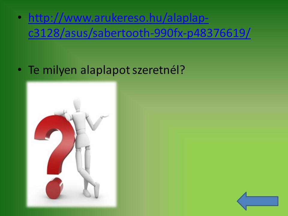 http://www.arukereso.hu/alaplap- c3128/asus/sabertooth-990fx-p48376619/ http://www.arukereso.hu/alaplap- c3128/asus/sabertooth-990fx-p48376619/ Te mil