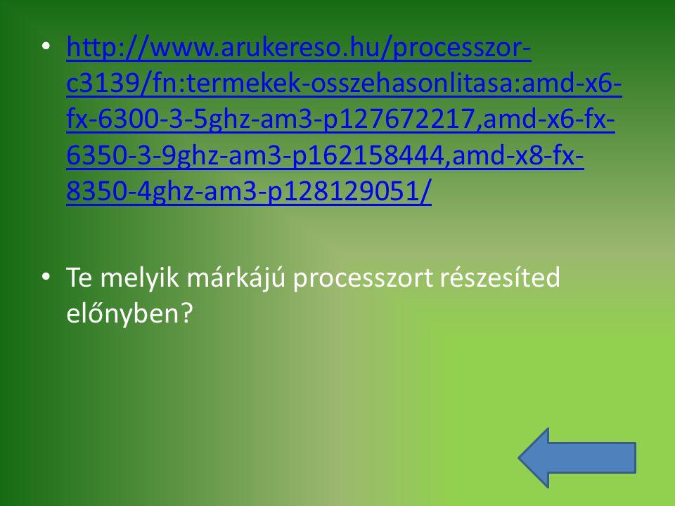 http://www.arukereso.hu/processzor- c3139/fn:termekek-osszehasonlitasa:amd-x6- fx-6300-3-5ghz-am3-p127672217,amd-x6-fx- 6350-3-9ghz-am3-p162158444,amd
