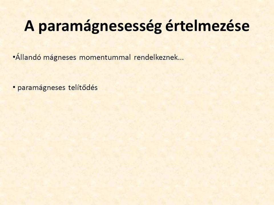 A paramágnesesség értelmezése Állandó mágneses momentummal rendelkeznek... paramágneses telítődés