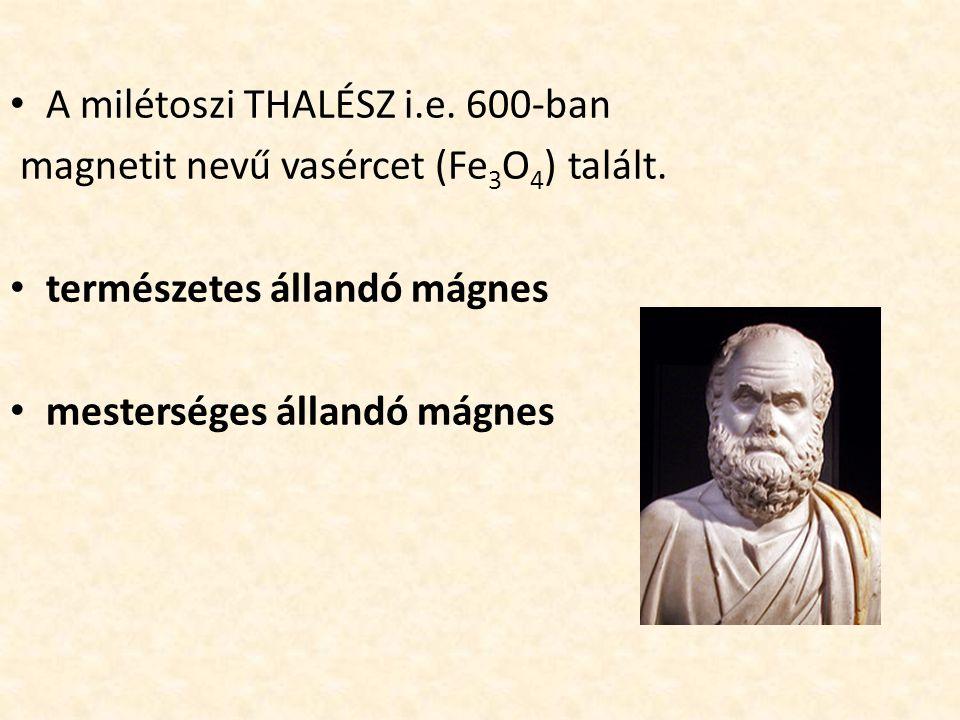 A milétoszi THALÉSZ i.e.600-ban magnetit nevű vasércet (Fe 3 O 4 ) talált.