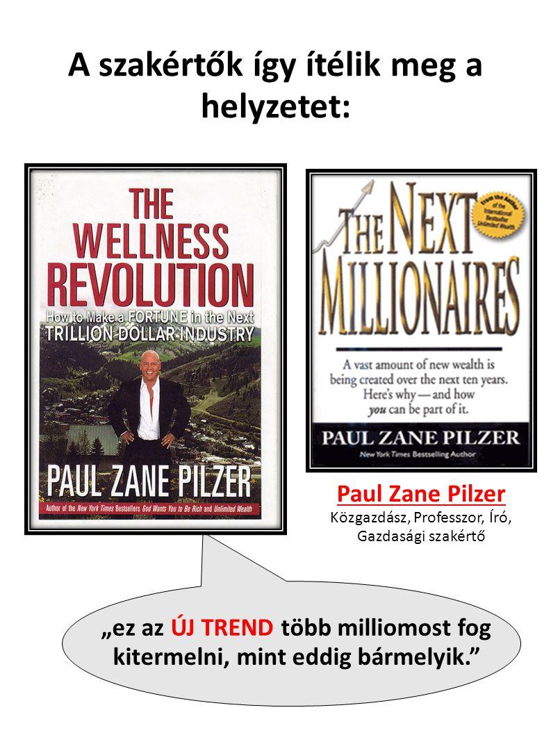 """A szakértők így ítélik meg a helyzetet: Paul Zane Pilzer Közgazdász, Professzor, Író, Gazdasági szakértő """"ez az ÚJ TREND több milliomost fog kitermelni, mint eddig bármelyik."""