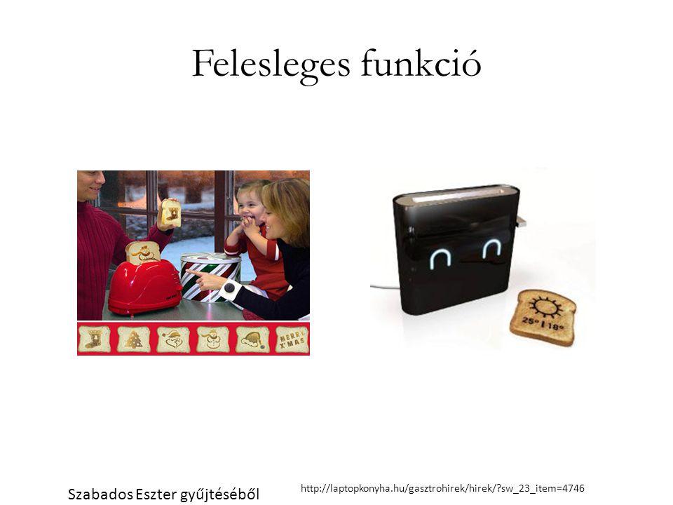 Felesleges funkció Szabados Eszter gyűjtéséből http://laptopkonyha.hu/gasztrohirek/hirek/ sw_23_item=4746