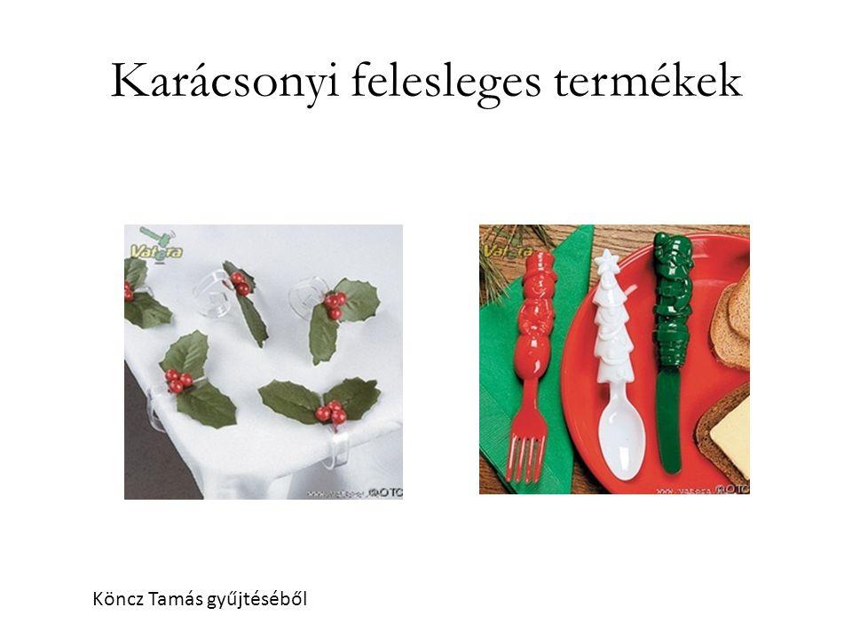 Karácsonyi felesleges termékek Köncz Tamás gyűjtéséből