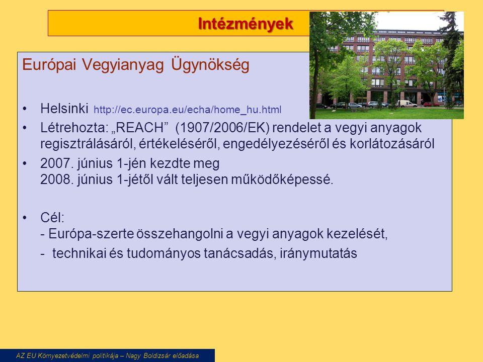 """Intézmények Európai Vegyianyag Ügynökség Helsinki http://ec.europa.eu/echa/home_hu.html Létrehozta: """"REACH (1907/2006/EK) rendelet a vegyi anyagok regisztrálásáról, értékeléséről, engedélyezéséről és korlátozásáról 2007."""