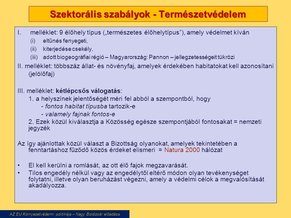 """Szektorális szabályok - Természetvédelem I.melléklet: 9 élőhely típus (""""természetes élőhelytípus ), amely védelmet kíván (i)eltűnés fenyegeti, (ii)kiterjedése csekély, (iii)adott biogeográfiai régió – Magyarország: Pannon – jellegzetességeit tükrözi II."""