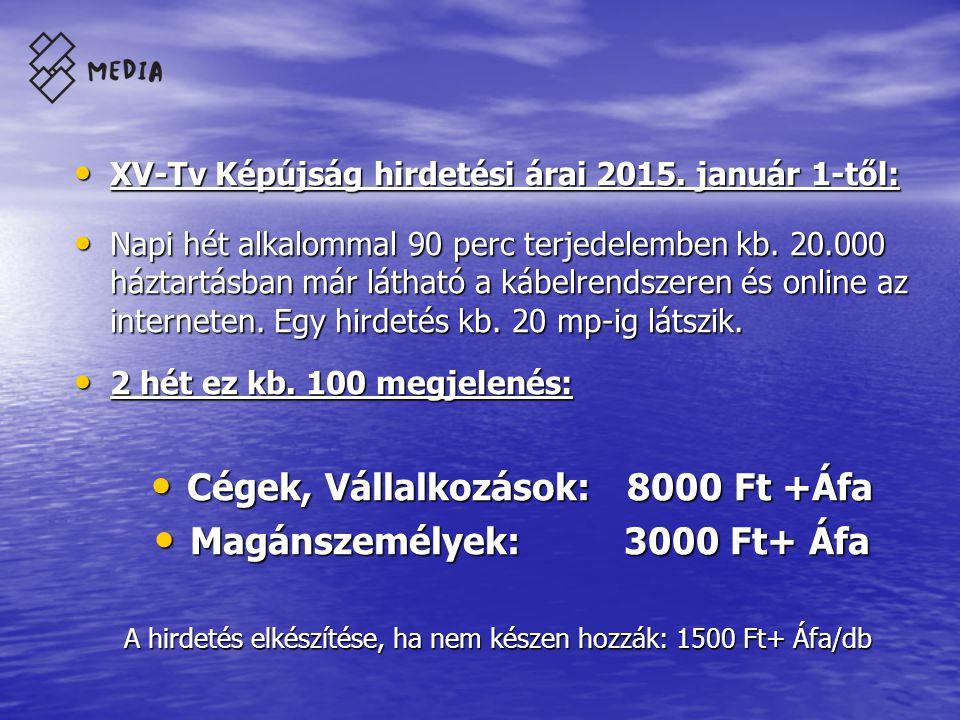 XV-TV Reklám sugárzási árai 2014-ben: XV-TV Reklám sugárzási árai 2014-ben: Reklámblokkban: 300 Ft+Áfa/mp Reklámblokkban: 300 Ft+Áfa/mp PR riport: 200Ft+Áfa/mp PR riport: 200Ft+Áfa/mp Műsor támogatás: 20.000+Áfa/ adás (ismétlésekkel) Műsor támogatás: 20.000+Áfa/ adás (ismétlésekkel) Reklámfilm készítés ára: Pontos feladat alapján tételes gyártási ajánlatot teszünk.