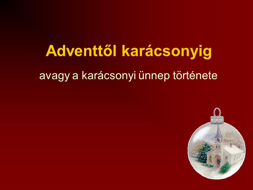 Adventtől karácsonyig avagy a karácsonyi ünnep története