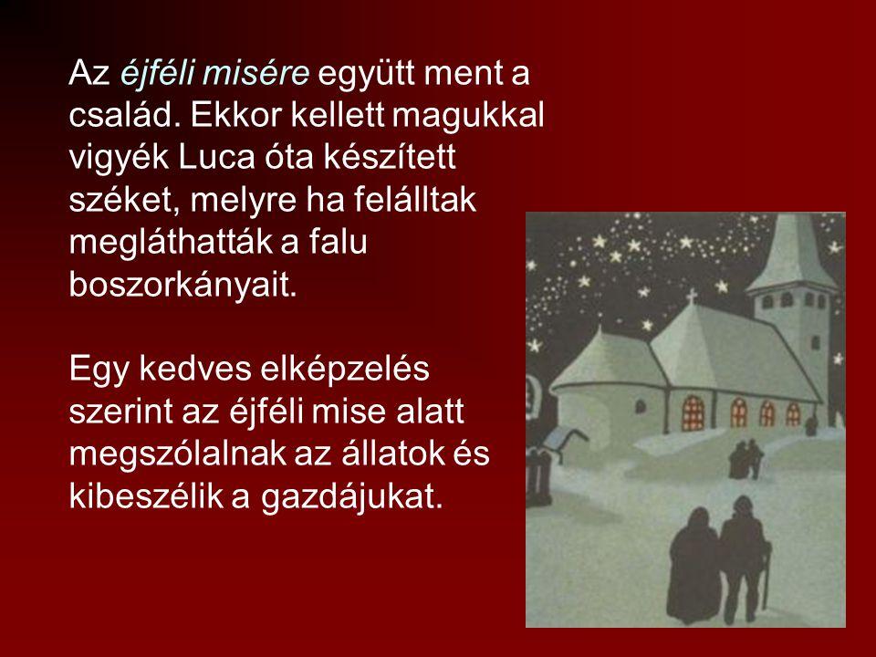 Karácsony (december 24.) A betlehemezés a kis Jézus Betlehemi megszületésének történetét eleveníti fel. December 24-ét karácsony böjtjének is nevezzük