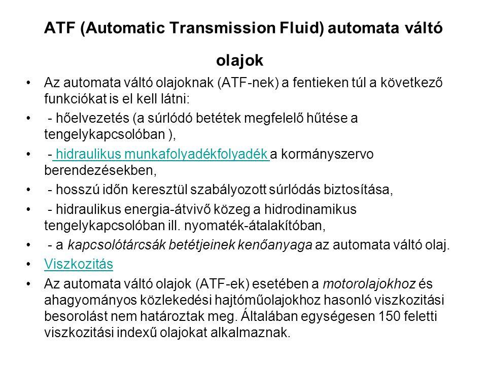 ATF (Automatic Transmission Fluid) automata váltó olajok Az automata váltó olajoknak (ATF-nek) a fentieken túl a következő funkciókat is el kell látni