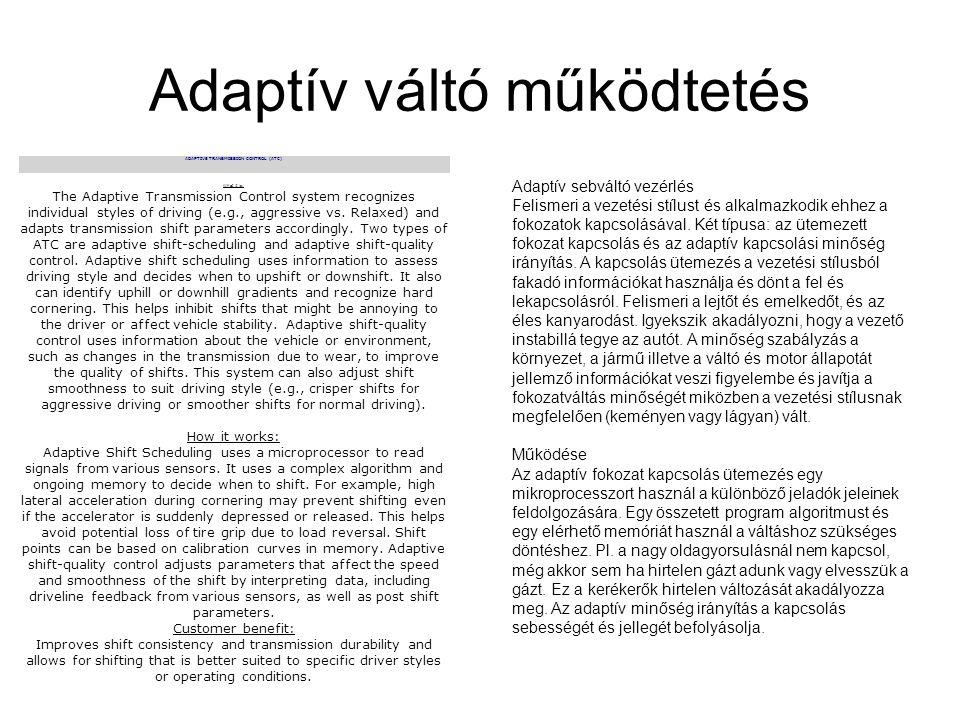 Adaptív váltó működtetés ADAPTIVE TRANSMISSION CONTROL (ATC) What it is: The Adaptive Transmission Control system recognizes individual styles of driv