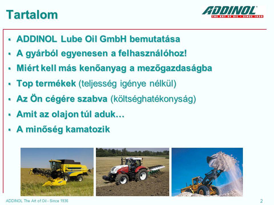 2 ADDINOL The Art of Oil - Since 1936 Tartalom  ADDINOL Lube Oil GmbH bemutatása  A gyárból egyenesen a felhasználóhoz!  Miért kell más kenőanyag a