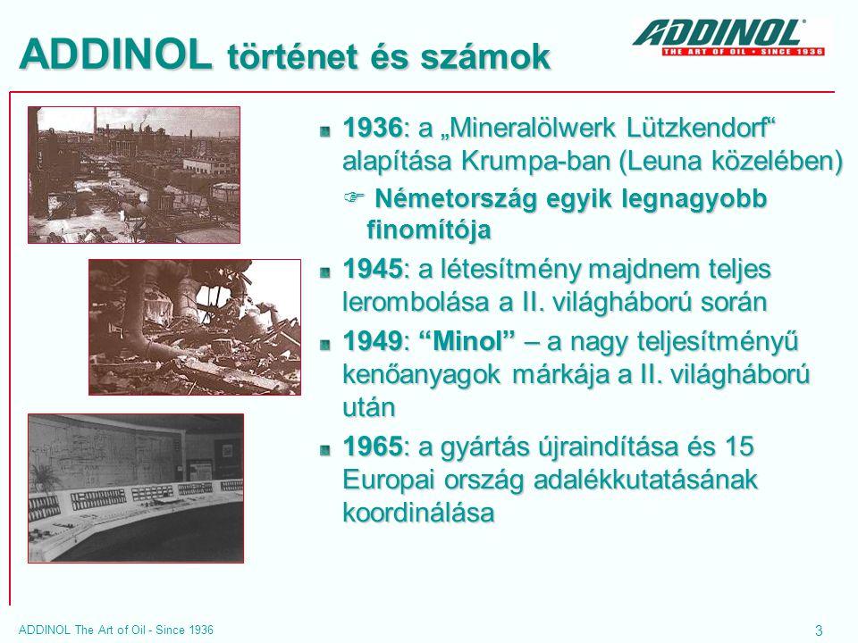 4 ADDINOL The Art of Oil - Since 1936 ADDINOL - ma 1999 az új telephely építése Leuna-ban 2000 a Krumpa-i telephely bezárása, az ADDINOL átköltözik az új központba (laboratóriumok, irodaépület) 2004 az ADDINOL a világ minden földrészén megtalálható 2005 az ADDINOL új raktárcsarnokot és gyártóüzemet épít 2007 az új raktárcsarnok és gyártóüzem felavatása