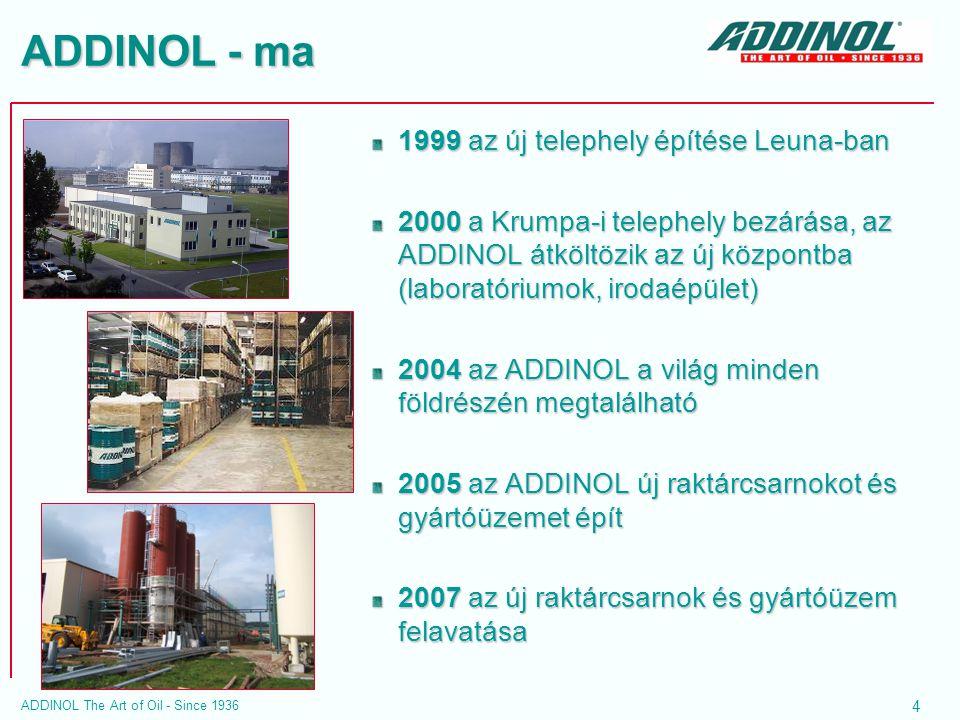 4 ADDINOL The Art of Oil - Since 1936 ADDINOL - ma 1999 az új telephely építése Leuna-ban 2000 a Krumpa-i telephely bezárása, az ADDINOL átköltözik az