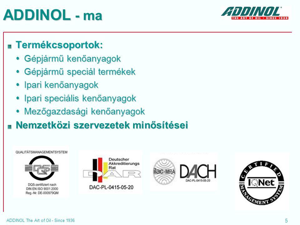 5 ADDINOL The Art of Oil - Since 1936 ADDINOL - ma Termékcsoportok:  Gépjármű kenőanyagok  Gépjármű speciál termékek  Ipari kenőanyagok  Ipari spe