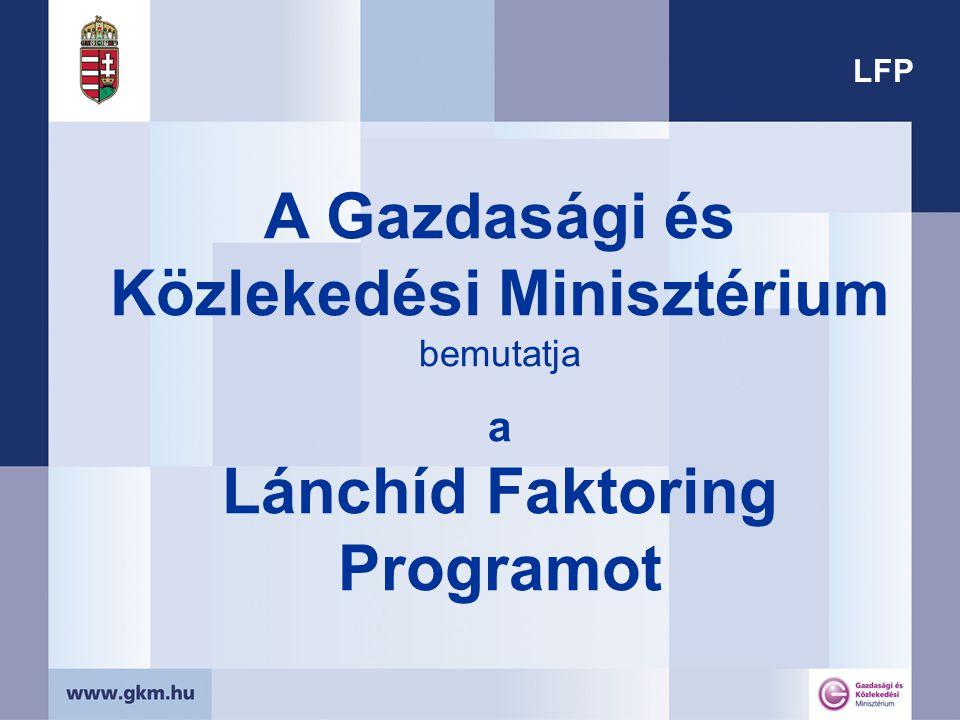 LFP A Gazdasági és Közlekedési Minisztérium bemutatja a Lánchíd Faktoring Programot