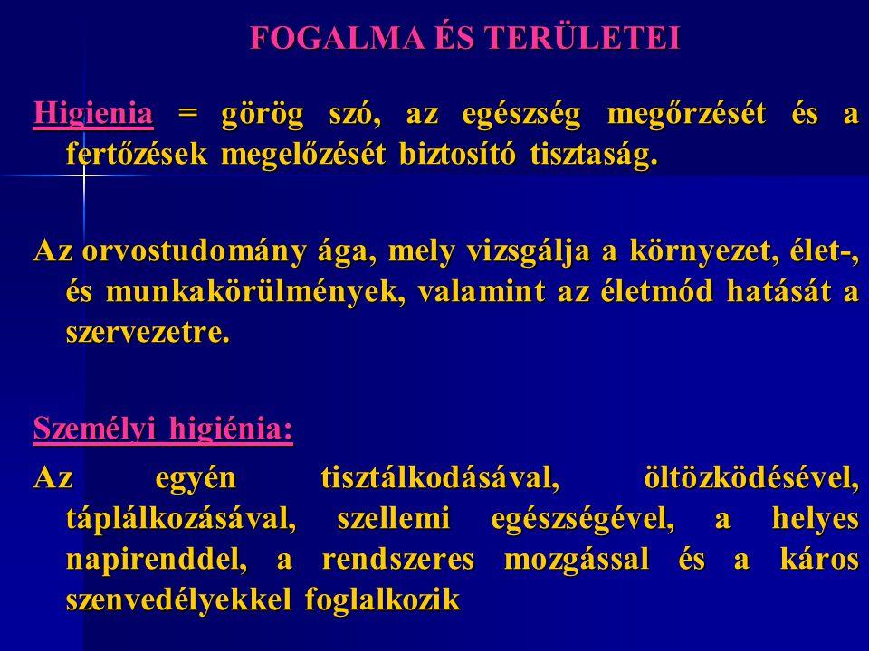 FOGALMA ÉS TERÜLETEI Higienia = görög szó, az egészség megőrzését és a fertőzések megelőzését biztosító tisztaság. Az orvostudomány ága, mely vizsgálj