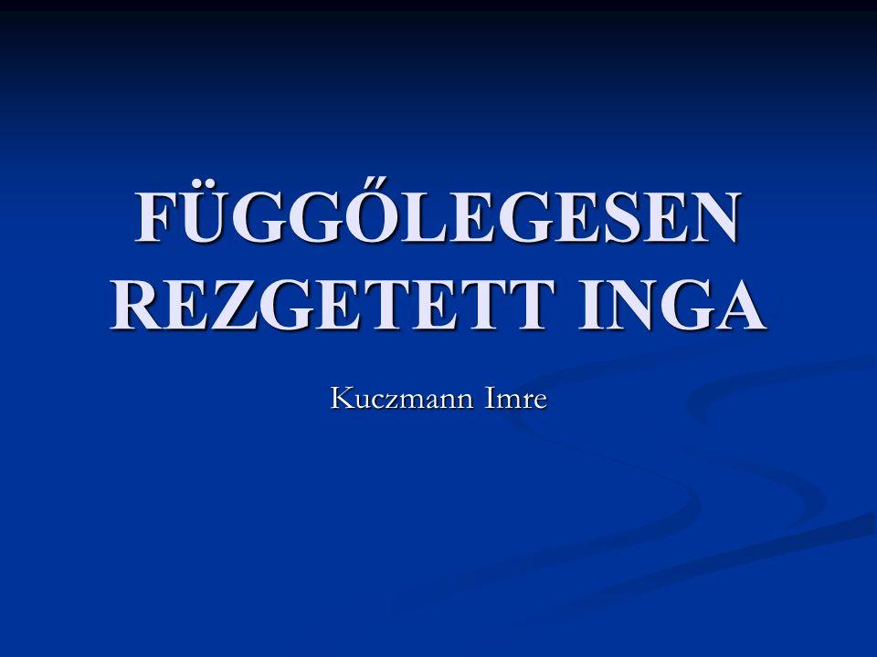 FÜGGŐLEGESEN REZGETETT INGA Kuczmann Imre