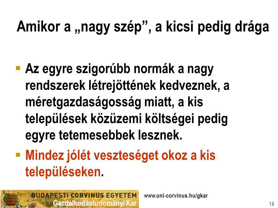 """Gazdálkodástudományi Kar www.uni-corvinus.hu/gkar 14 Amikor a """"nagy szép"""", a kicsi pedig drága  Az egyre szigorúbb normák a nagy rendszerek létrejött"""