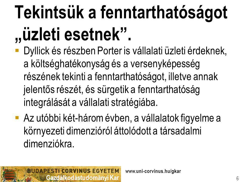 """Gazdálkodástudományi Kar www.uni-corvinus.hu/gkar 6 Tekintsük a fenntarthatóságot """"üzleti esetnek"""".  Dyllick és részben Porter is vállalati üzleti ér"""