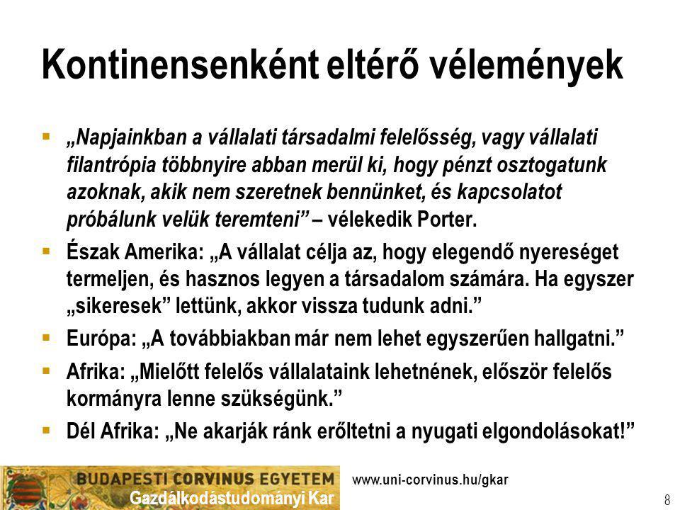 """Gazdálkodástudományi Kar www.uni-corvinus.hu/gkar 8 Kontinensenként eltérő vélemények  """"Napjainkban a vállalati társadalmi felelősség, vagy vállalati"""
