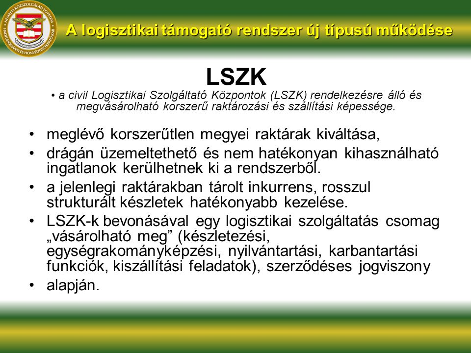 A logisztikai támogató rendszer új típusú működése LSZK a civil Logisztikai Szolgáltató Központok (LSZK) rendelkezésre álló és megvásárolható korszerű