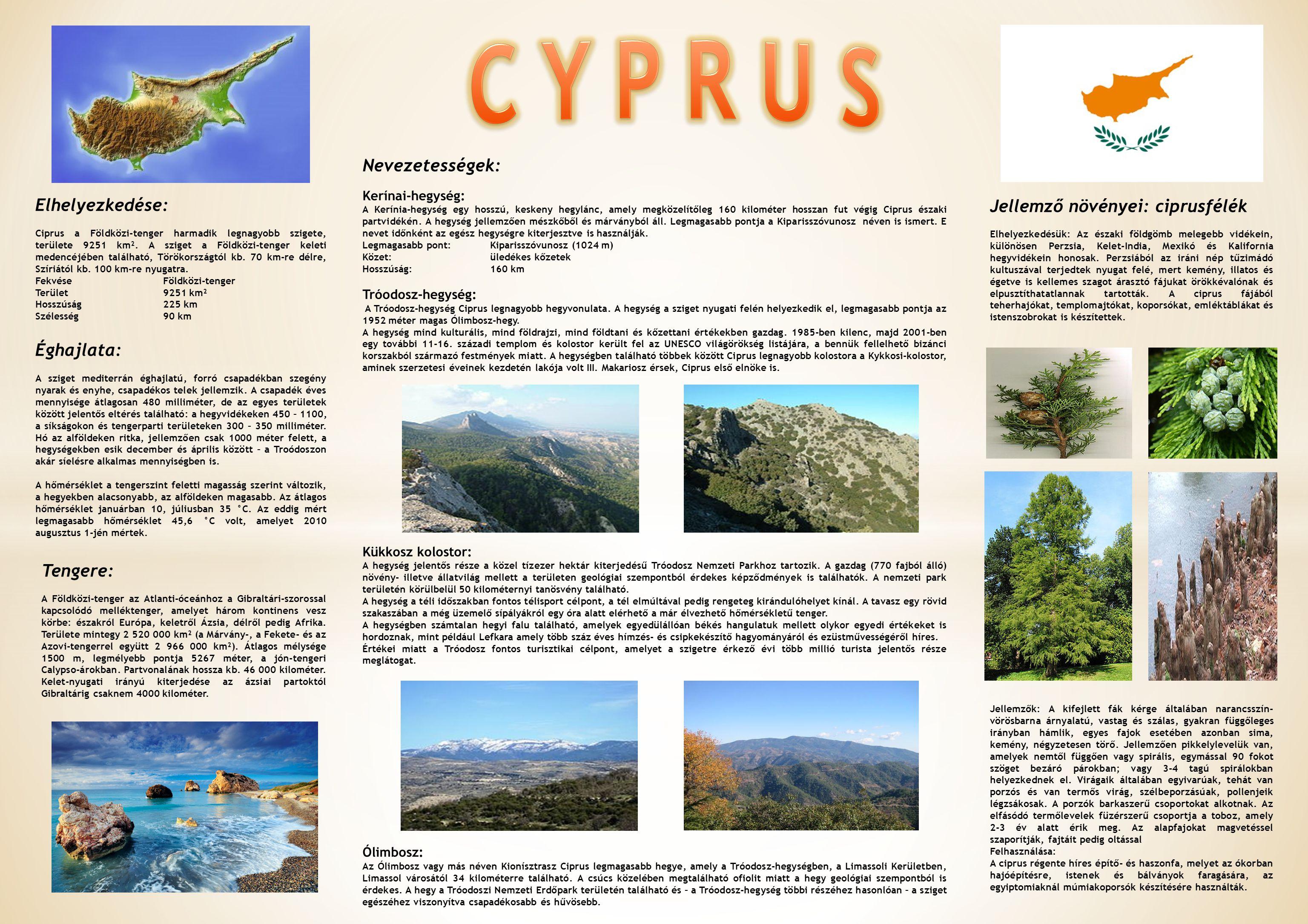Elhelyezkedése: Ciprus a Földközi-tenger harmadik legnagyobb szigete, területe 9251 km².