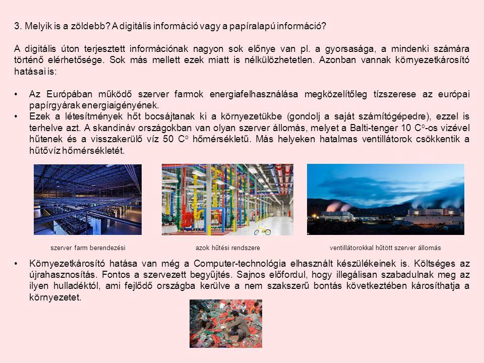 3. Melyik is a zöldebb? A digitális információ vagy a papíralapú információ? A digitális úton terjesztett információnak nagyon sok előnye van pl. a gy