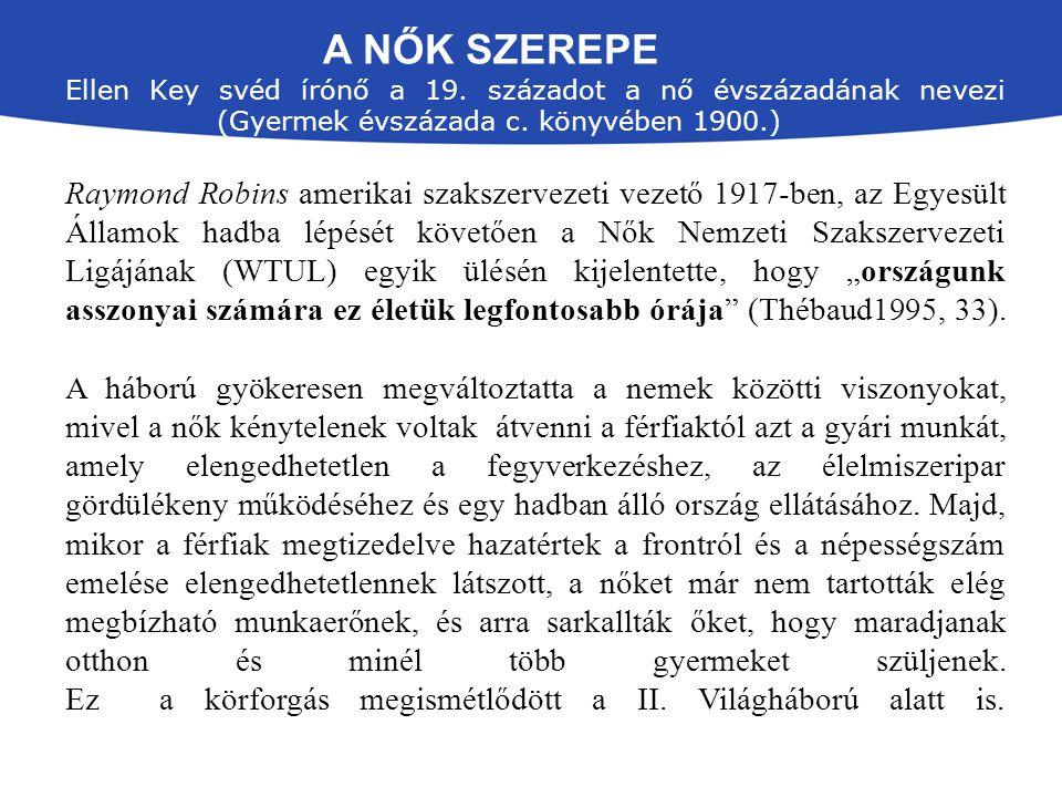 A NŐK SZEREPE Ellen Key svéd írónő a 19. századot a nő évszázadának nevezi (Gyermek évszázada c. könyvében 1900.) Raymond Robins amerikai szakszerveze