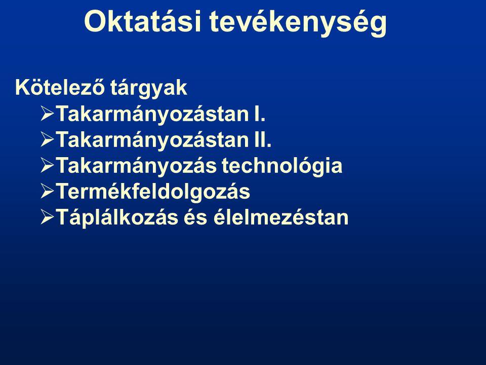 Oktatási tevékenység Kötelező tárgyak  Takarmányozástan I.  Takarmányozástan II.  Takarmányozás technológia  Termékfeldolgozás  Táplálkozás és él