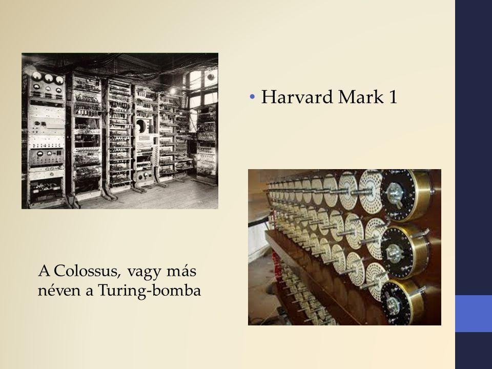Harvard Mark 1 A Colossus, vagy más néven a Turing-bomba