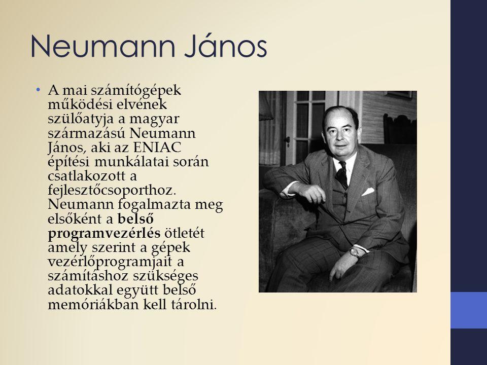 Neumann János A mai számítógépek működési elvének szülőatyja a magyar származású Neumann János, aki az ENIAC építési munkálatai során csatlakozott a f