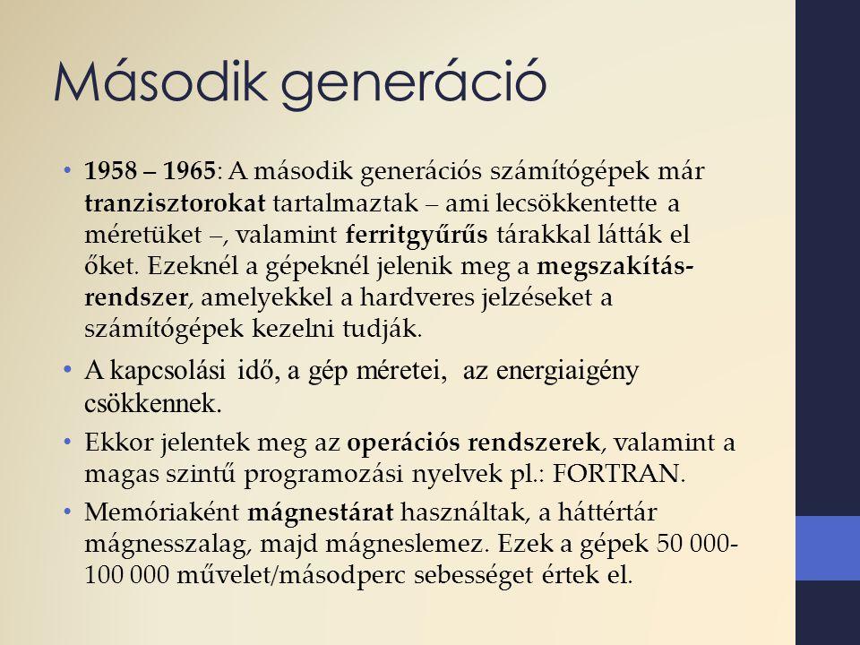 Második generáció 1958 – 1965: A második generációs számítógépek már tranzisztorokat tartalmaztak – ami lecsökkentette a méretüket –, valamint ferritg