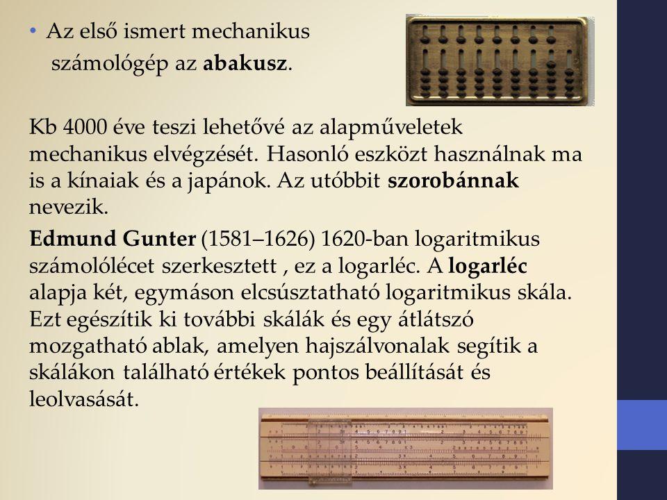 Az első ismert mechanikus számológép az abakusz. Kb 4000 éve teszi lehetővé az alapműveletek mechanikus elvégzését. Hasonló eszközt használnak ma is a