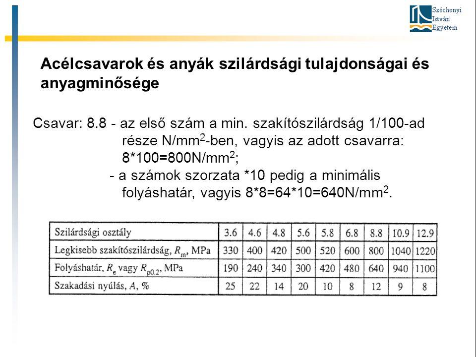 Acélcsavarok és anyák szilárdsági tulajdonságai és anyagminősége Csavar: 8.8 - az első szám a min. szakítószilárdság 1/100-ad része N/mm 2 -ben, vagyi