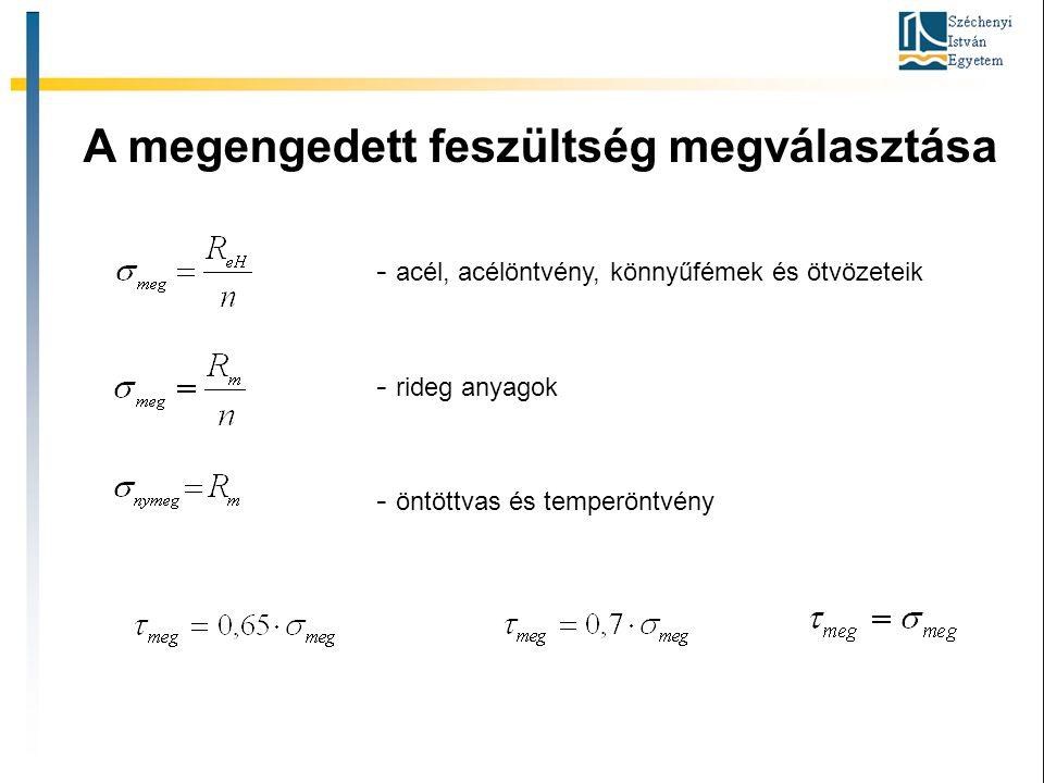 A megengedett feszültség megválasztása - acél, acélöntvény, könnyűfémek és ötvözeteik - rideg anyagok - öntöttvas és temperöntvény