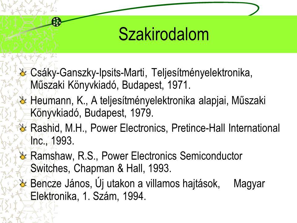 Szakirodalom Csáky-Ganszky-Ipsits-Marti, Teljesítményelektronika, Műszaki Könyvkiadó, Budapest, 1971. Heumann, K., A teljesítményelektronika alapjai,