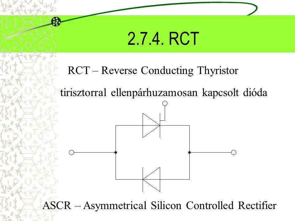 2.7.4. RCT tirisztorral ellenpárhuzamosan kapcsolt dióda RCT – Reverse Conducting Thyristor ASCR – Asymmetrical Silicon Controlled Rectifier