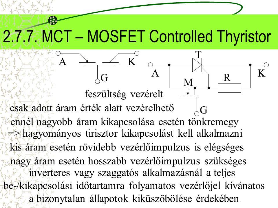 2.7.7. MCT – MOSFET Controlled Thyristor ennél nagyobb áram kikapcsolása esetén tönkremegy feszültség vezérelt csak adott áram érték alatt vezérelhető