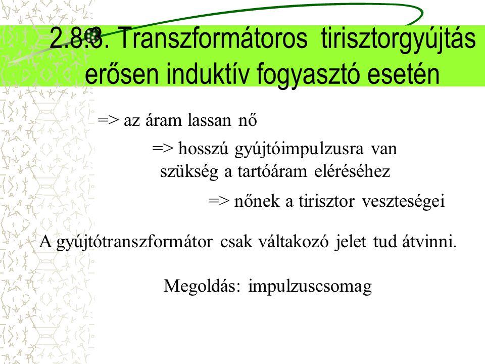 2.8.3. Transzformátoros tirisztorgyújtás erősen induktív fogyasztó esetén => az áram lassan nő => hosszú gyújtóimpulzusra van szükség a tartóáram elér