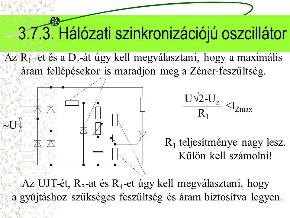 3.7.3. Hálózati szinkronizációjú oszcillátor UU Az UJT-ét, R 3 -at és R 4 -et úgy kell megválasztani, hogy a gyújtáshoz szükséges feszültség és áram