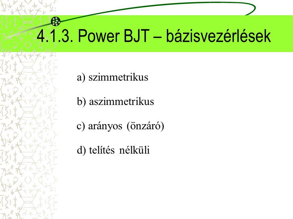 4.1.3. Power BJT – bázisvezérlések a) szimmetrikus b) aszimmetrikus c) arányos (önzáró) d) telítés nélküli