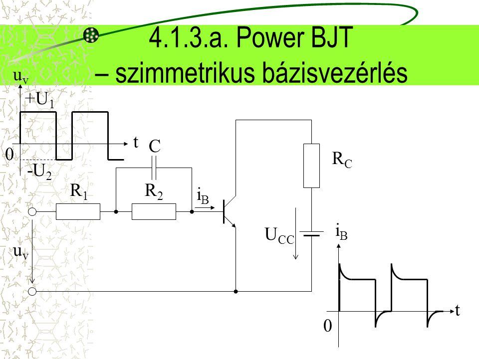 4.1.3.a. Power BJT – szimmetrikus bázisvezérlés RCRC U CC R1R1 uvuv uvuv 0 t +U 1 -U 2 iBiB t 0 iBiB R2R2 C