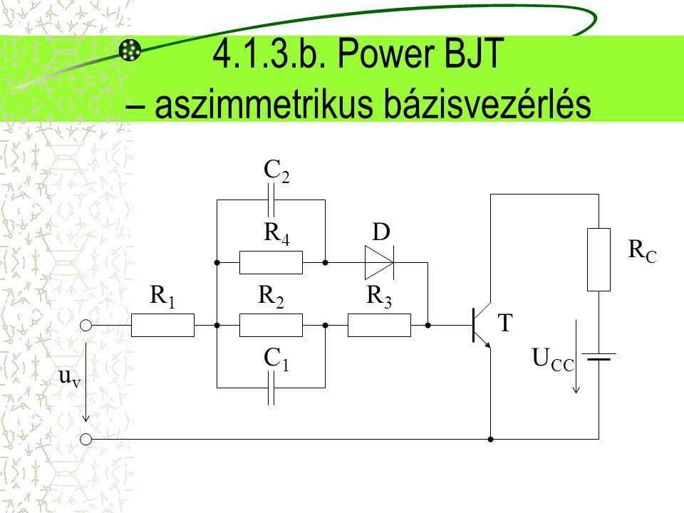 4.1.3.b. Power BJT – aszimmetrikus bázisvezérlés C2C2 R4R4 D uvuv RCRC U CC R1R1 R2R2 C1C1 R3R3 T