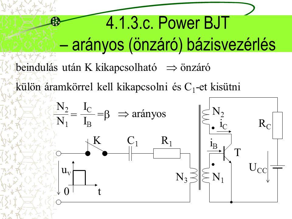 4.1.3.c. Power BJT – arányos (önzáró) bázisvezérlés uvuv 0t iBiB iCiC RCRC U CC R1R1 C1C1 T K N1N1 N2N2 N3N3 N2N2 N1N1 IBIB ICIC = ==  arányos bein