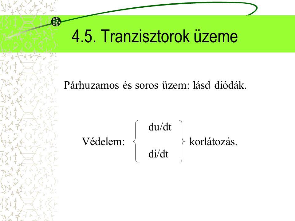 4.5. Tranzisztorok üzeme Párhuzamos és soros üzem: lásd diódák. Védelem: du/dt di/dt korlátozás.