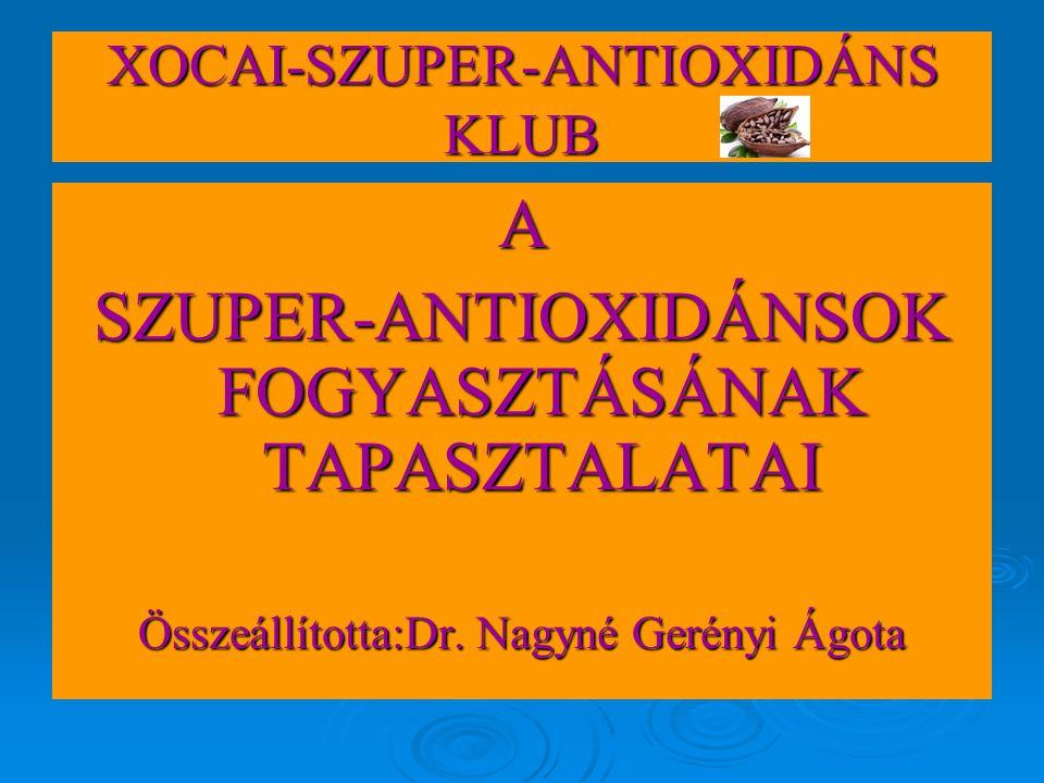XOCAI-SZUPER-ANTIOXIDÁNS KLUB A SZUPER-ANTIOXIDÁNSOK FOGYASZTÁSÁNAK TAPASZTALATAI Összeállította:Dr. Nagyné Gerényi Ágota