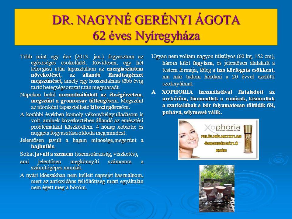 DR. NAGYNÉ GERÉNYI ÁGOTA 62 éves Nyíregyháza Több mint egy éve (2013. jan.) fogyasztom az egészséges csokoládét. Rövidesen, egy hét leforgása után tap