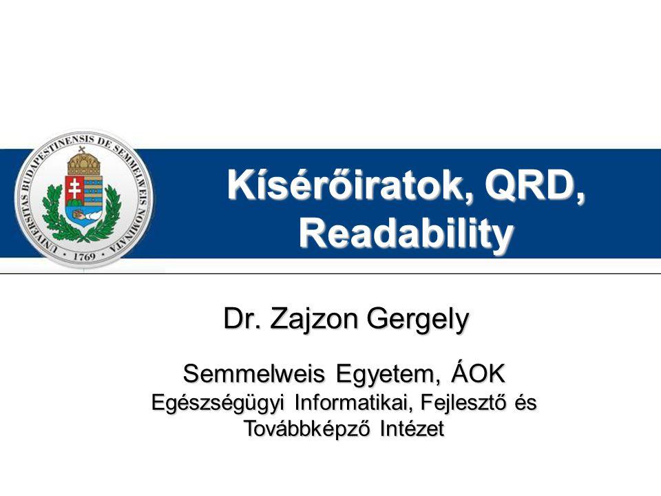 Kísérőiratok, QRD, Readability Dr. Zajzon Gergely Semmelweis Egyetem, ÁOK Egészségügyi Informatikai, Fejlesztő és Továbbképző Intézet